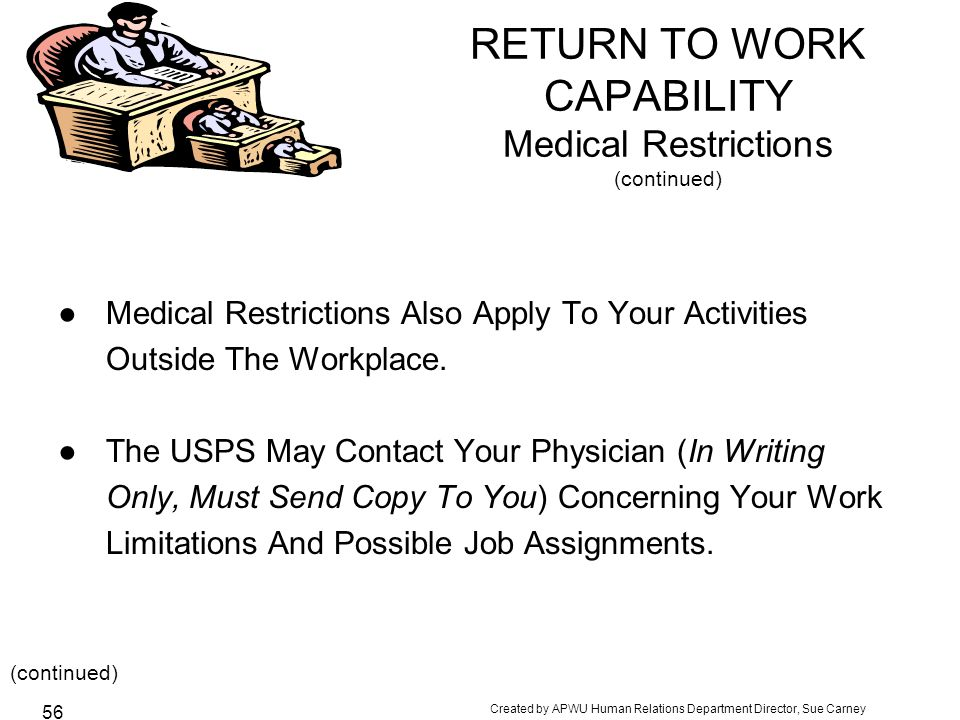 Created by APWU Human Relations Department Director, Sue Carney 56 RETURN TO WORK CAPABILITY Medical Restrictions (continued) ●Medical Restrictions Also Apply To Your Activities Outside The Workplace.
