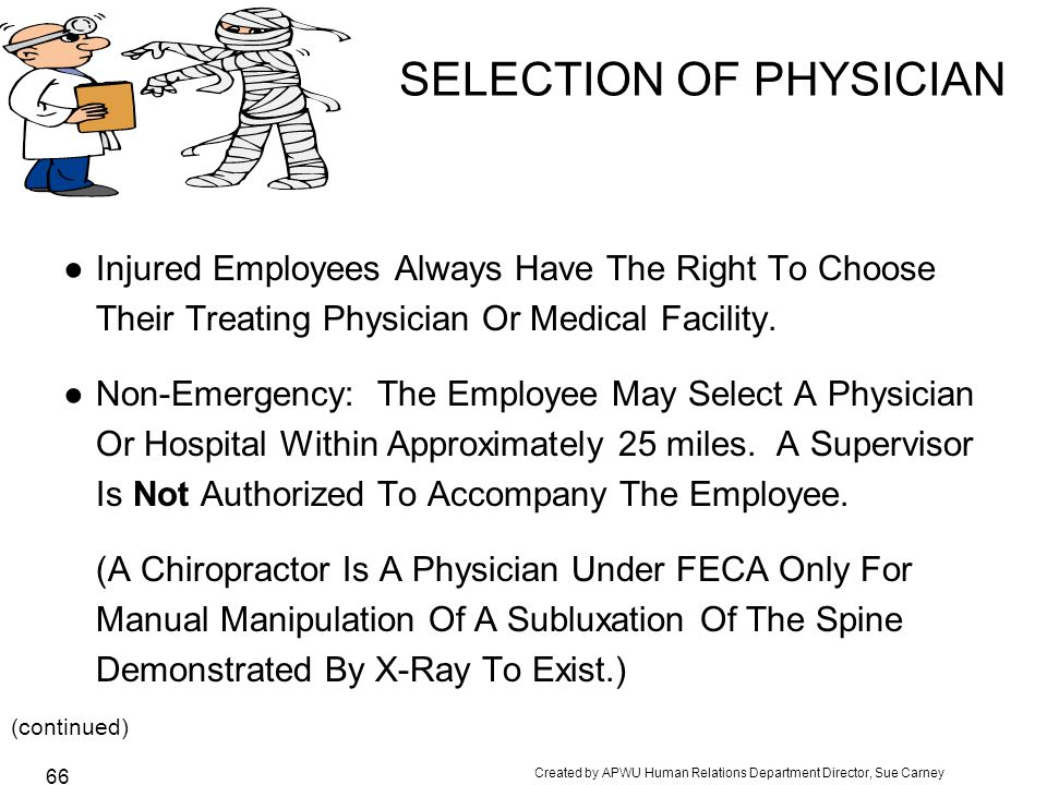 Created by APWU Human Relations Department Director, Sue Carney 66 SELECTION OF PHYSICIAN ●Injured Employees Always Have The Right To Choose Their Treating Physician Or Medical Facility.