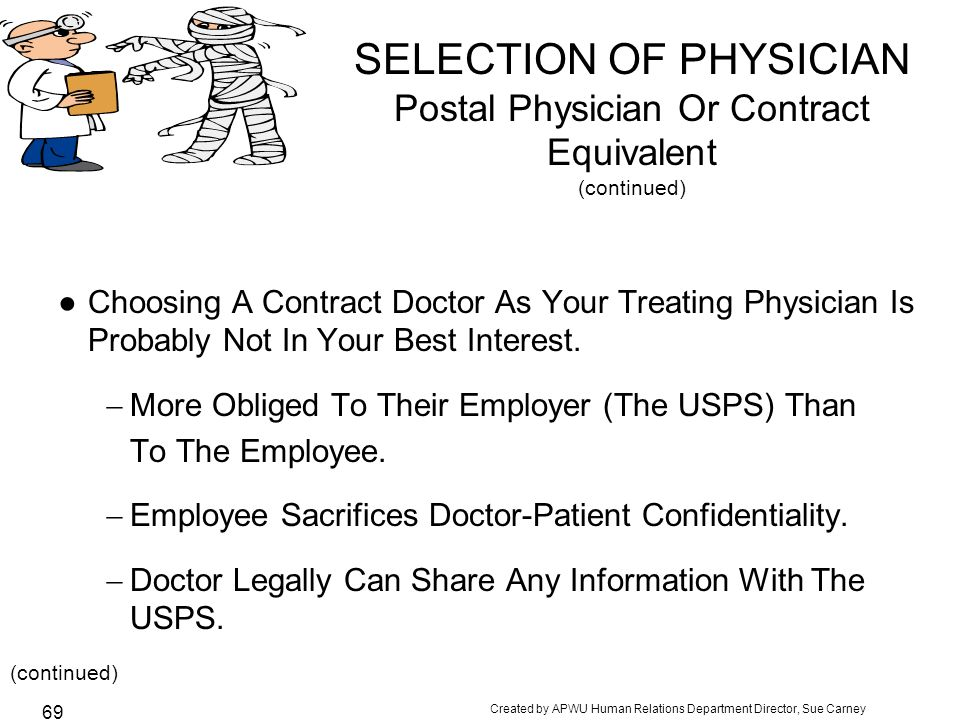 Created by APWU Human Relations Department Director, Sue Carney 69 SELECTION OF PHYSICIAN Postal Physician Or Contract Equivalent (continued) ●Choosing A Contract Doctor As Your Treating Physician Is Probably Not In Your Best Interest.