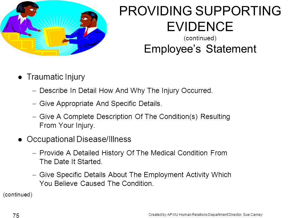 Created by APWU Human Relations Department Director, Sue Carney 75 PROVIDING SUPPORTING EVIDENCE (continued) Employee's Statement ●Traumatic Injury  Describe In Detail How And Why The Injury Occurred.