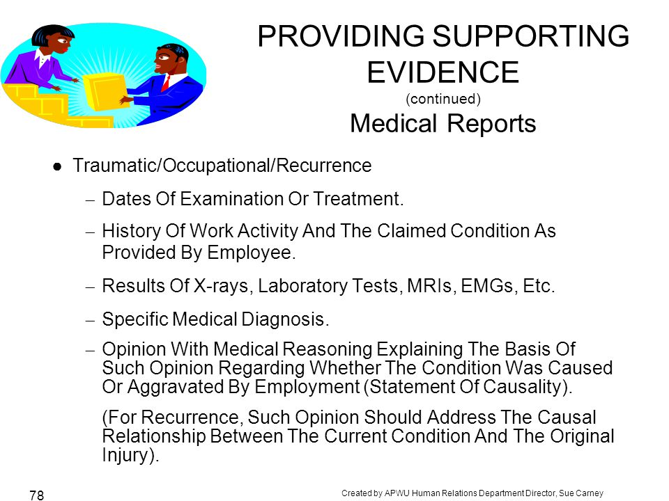 Created by APWU Human Relations Department Director, Sue Carney 78 PROVIDING SUPPORTING EVIDENCE (continued) Medical Reports ●Traumatic/Occupational/Recurrence  Dates Of Examination Or Treatment.