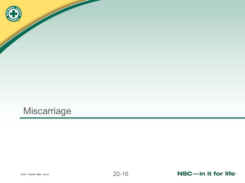 © 2011 National Safety Council 20-16 Miscarriage