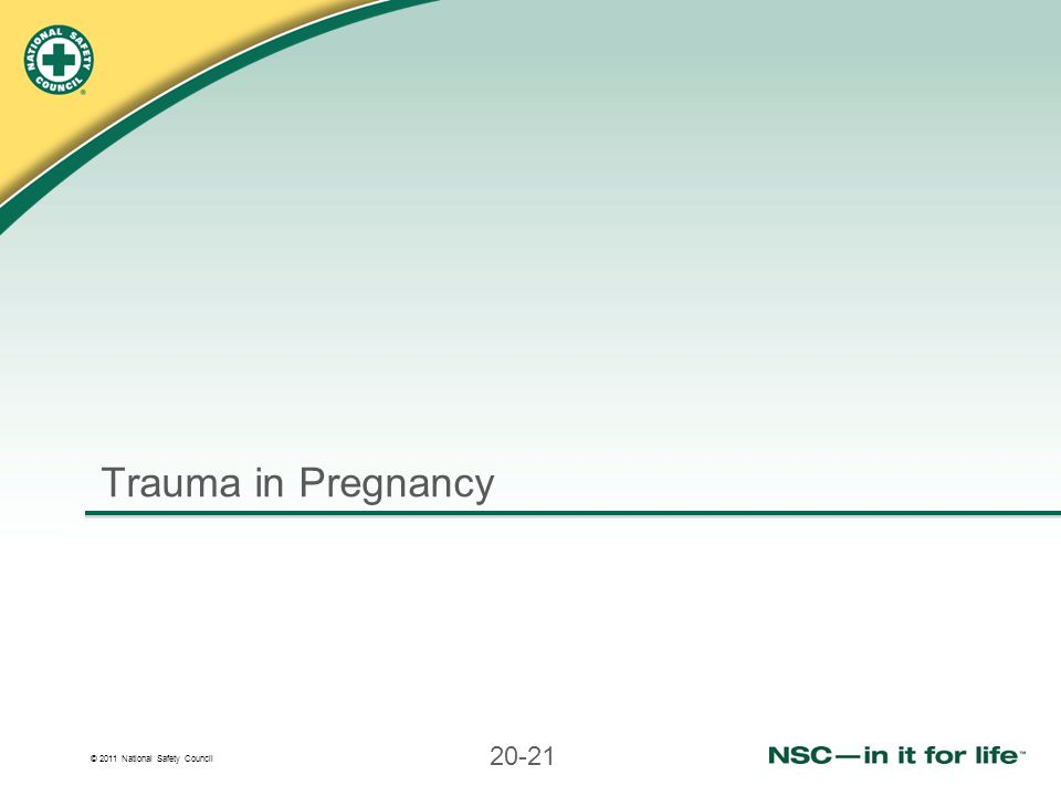 © 2011 National Safety Council 20-21 Trauma in Pregnancy