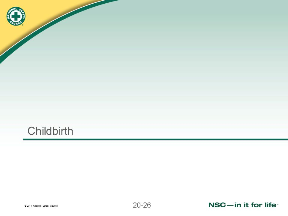 © 2011 National Safety Council 20-26 Childbirth