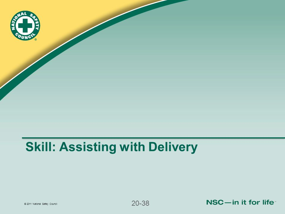 © 2011 National Safety Council 20-38 Skill: Assisting with Delivery