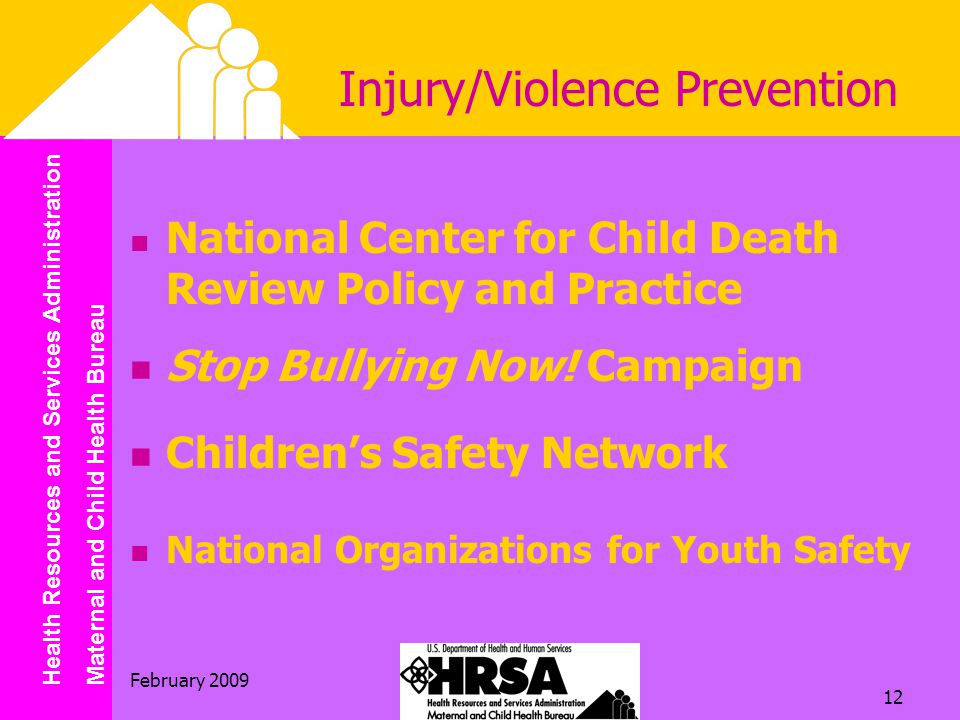 Health Resources and Services Administration Maternal and Child Health Bureau February 2009 12 National Center for Child Death Review Policy and Practice Stop Bullying Now.