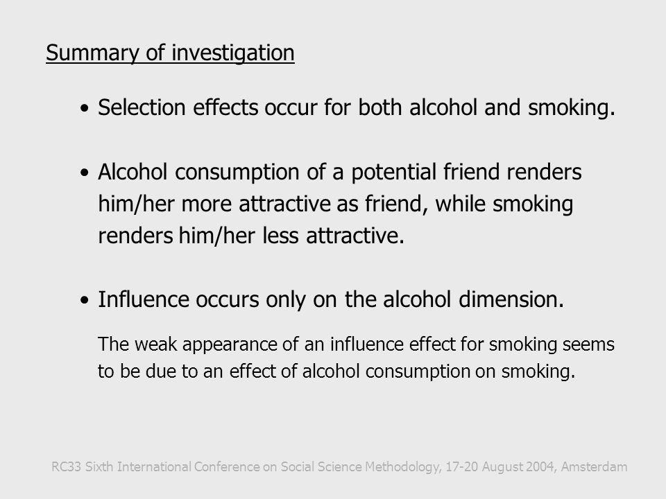 Summary of investigation Selection effects occur for both alcohol and smoking. Alcohol consumption of a potential friend renders him/her more attracti