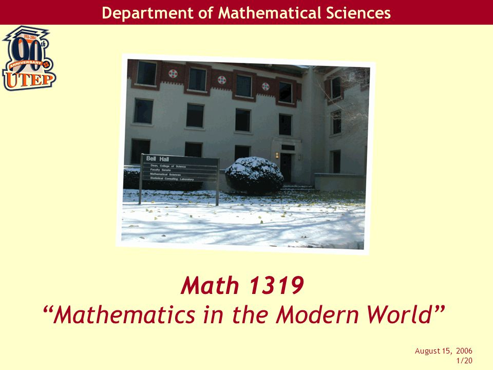 Department of Mathematical Sciences August 15, 2006 1/20 Math 1319 Mathematics in the Modern World