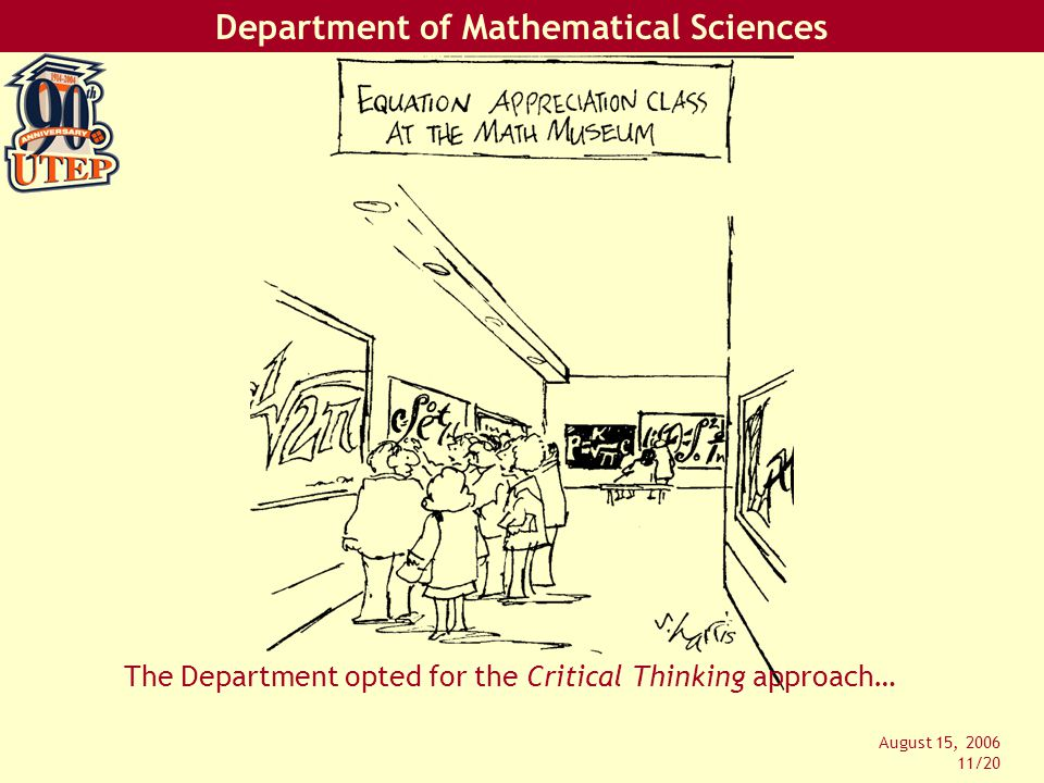 Department of Mathematical Sciences August 15, 2006 11/20 The Department opted for the Critical Thinking approach…