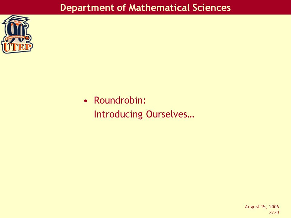 Department of Mathematical Sciences August 15, 2006 14/20 1.To apply arithmetic, algebraic, geometric, higher-order thinking, and statistical methods to modeling and solving real-world situations.