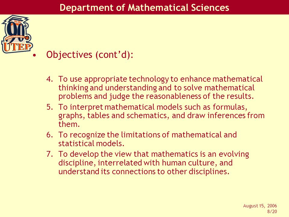 Department of Mathematical Sciences August 15, 2006 9/20 About three years ago the department started to think about (re)creating a terminal mathematics course for – liberal arts majors, –and elementary education majors.