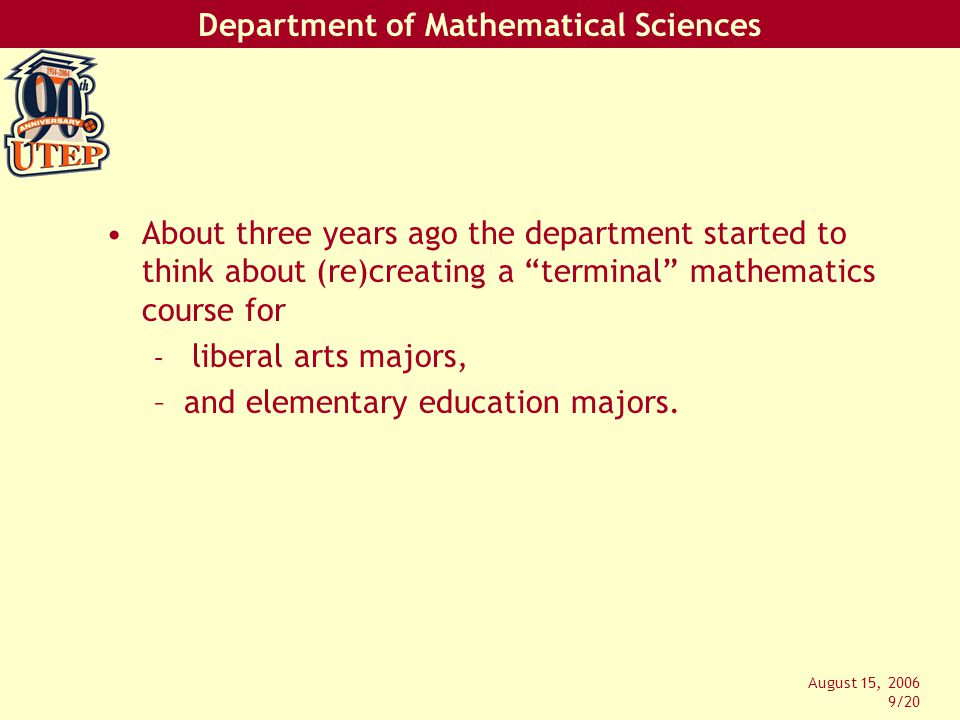 Department of Mathematical Sciences August 15, 2006 10/20 Two competing(?) philosophies for such a math course: –Critical Thinking –Quantitative Literacy