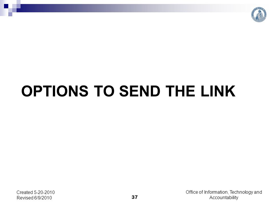 OPTIONS TO SEND THE LINK Office of Information, Technology and Accountability 37 Created 5-20-2010 Revised 6/9/2010