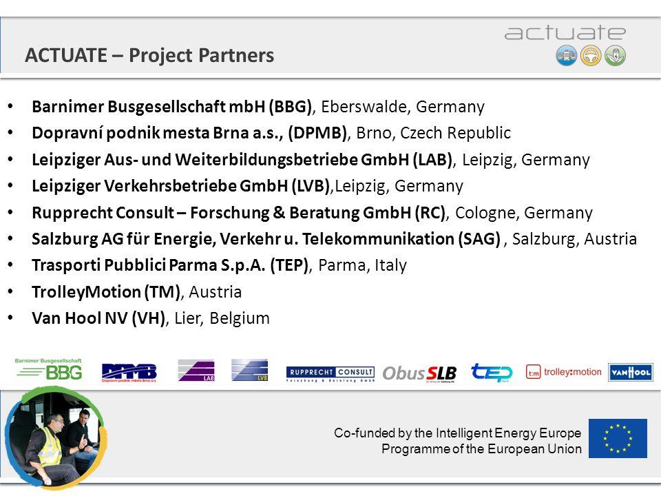ACTUATE – Project Partners Barnimer Busgesellschaft mbH (BBG), Eberswalde, Germany Dopravní podnik mesta Brna a.s., (DPMB), Brno, Czech Republic Leipziger Aus- und Weiterbildungsbetriebe GmbH (LAB), Leipzig, Germany Leipziger Verkehrsbetriebe GmbH (LVB),Leipzig, Germany Rupprecht Consult – Forschung & Beratung GmbH (RC), Cologne, Germany Salzburg AG für Energie, Verkehr u.