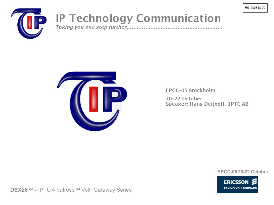R5 200510 20 DEX28™ – IPTC Albatross™ VoIP Gateway Series IP Technology Communication Taking you one step further.....................................