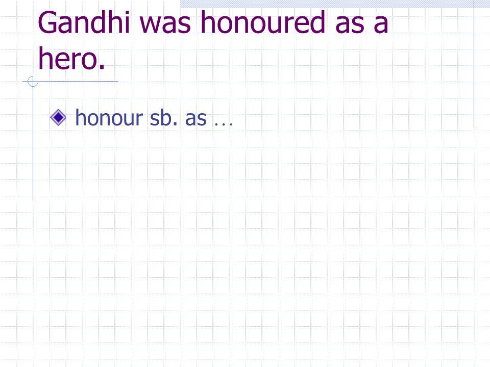 Gandhi was honoured as a hero. honour sb. as …