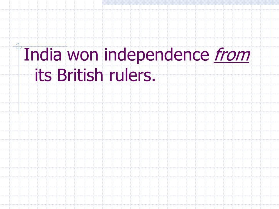 India won independence from its British rulers.