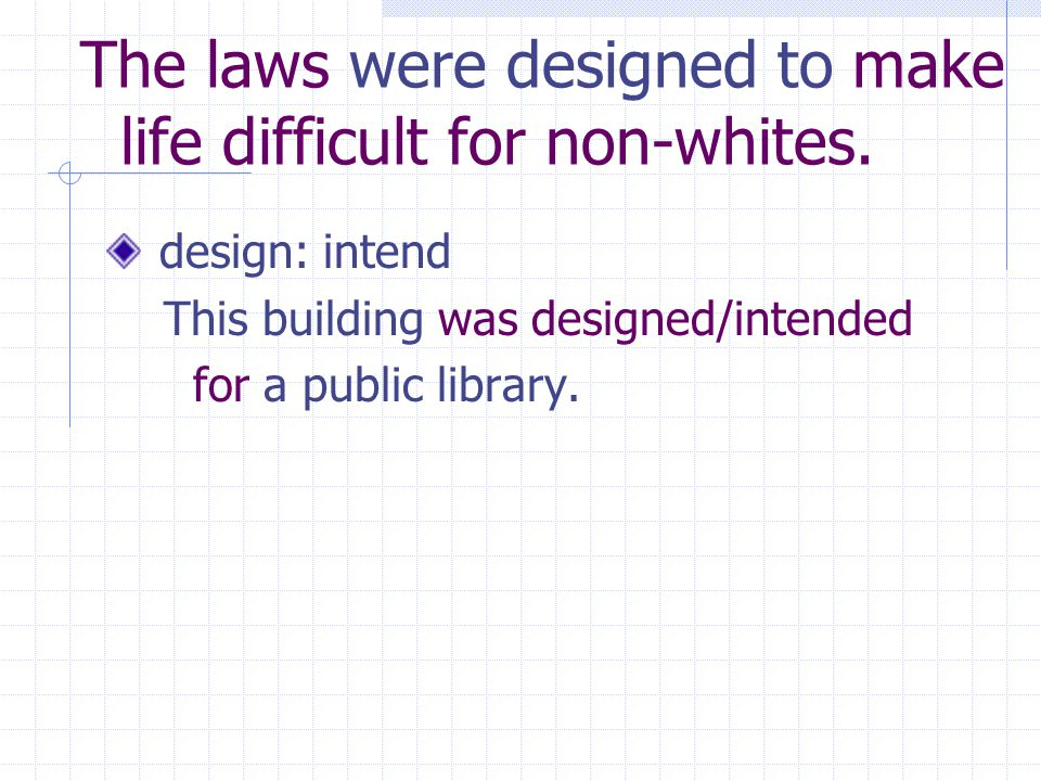 The laws were designed to make life difficult for non-whites.