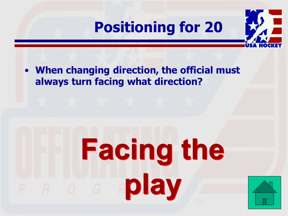 Positioning for 20 When changing direction, the official must always turn facing what direction.