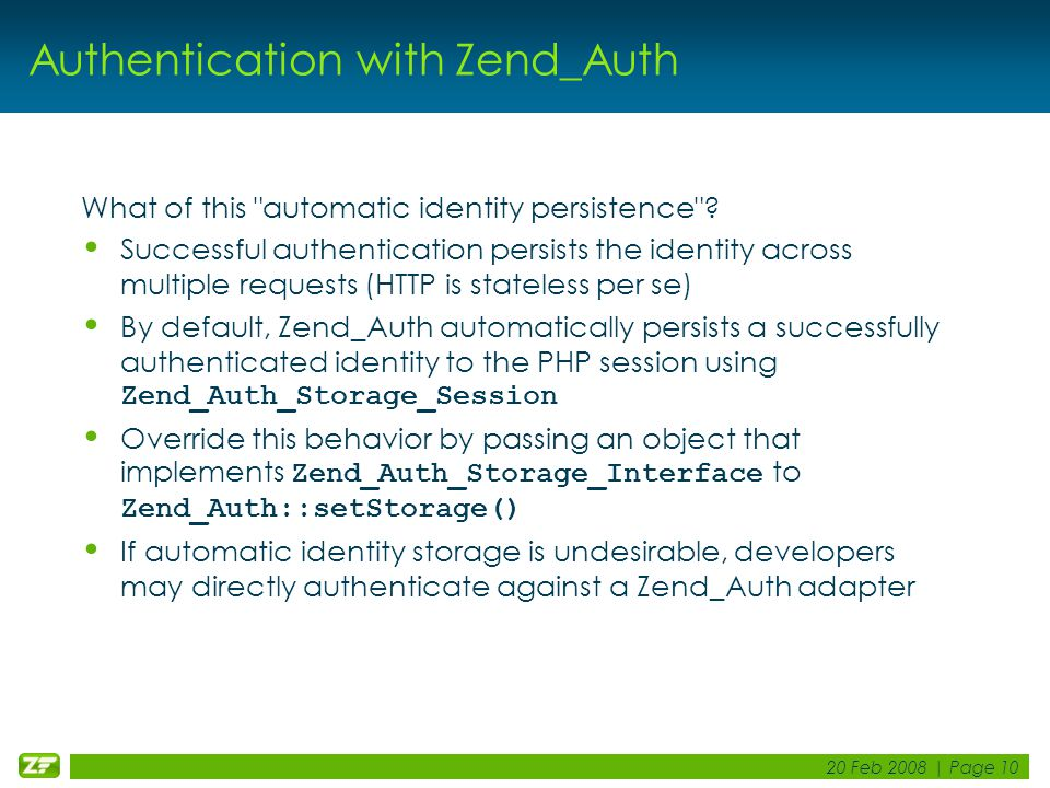 20 Feb 2008 | Page 10 Authentication with Zend_Auth What of this automatic identity persistence .