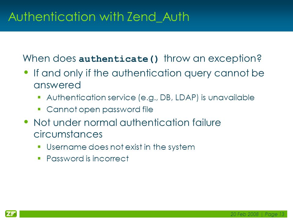 20 Feb 2008 | Page 13 Authentication with Zend_Auth When does authenticate() throw an exception.