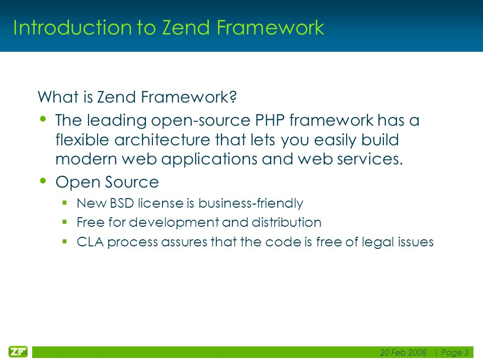 20 Feb 2008 | Page 3 Introduction to Zend Framework What is Zend Framework.