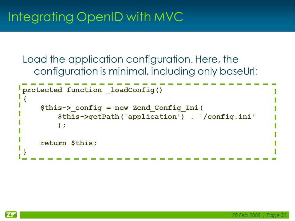 20 Feb 2008 | Page 30 Integrating OpenID with MVC Load the application configuration.
