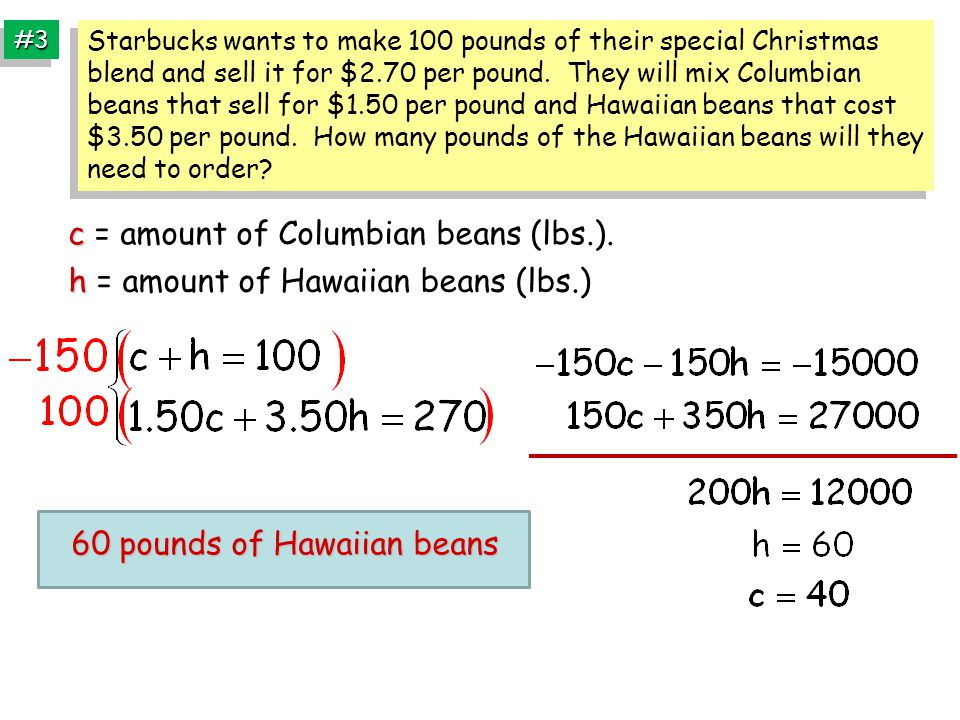 #3#3 c c = amount of Columbian beans (lbs.). h h = amount of Hawaiian beans (lbs.) 60 pounds of Hawaiian beans