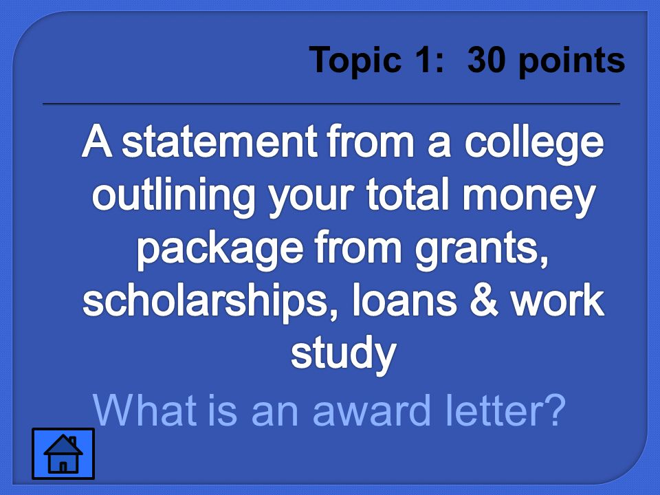 Financial assistance that must be repaid What is a loan Topic 1: 20 points