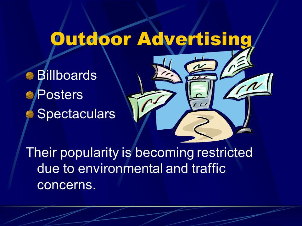 Outdoor Advertising Billboards Posters Spectaculars Their popularity is becoming restricted due to environmental and traffic concerns.