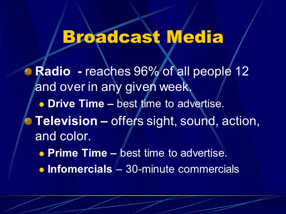Broadcast Media Radio - reaches 96% of all people 12 and over in any given week.