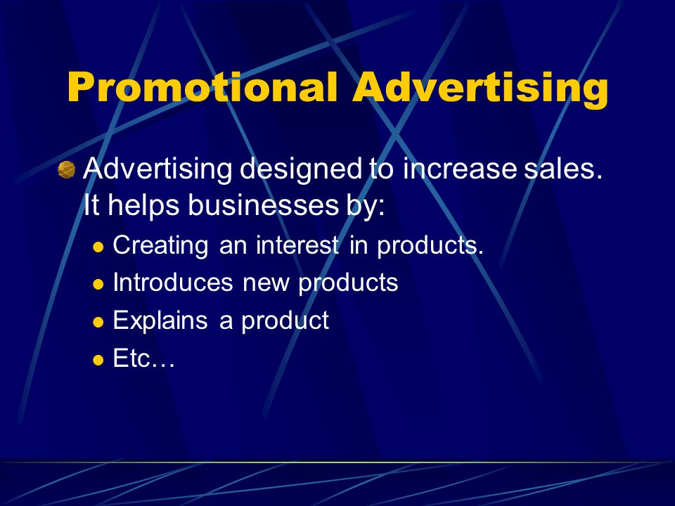 Promotional Advertising Advertising designed to increase sales.