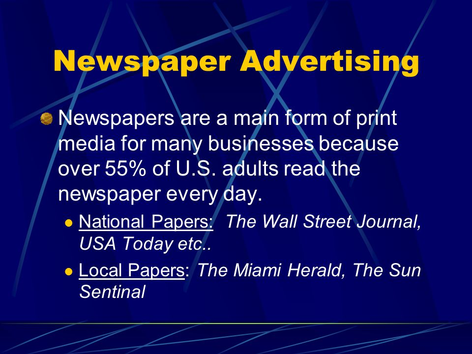 Newspaper Advertising Newspapers are a main form of print media for many businesses because over 55% of U.S.