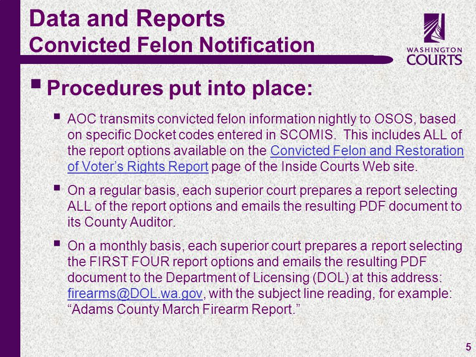 c 5  Procedures put into place:  AOC transmits convicted felon information nightly to OSOS, based on specific Docket codes entered in SCOMIS.