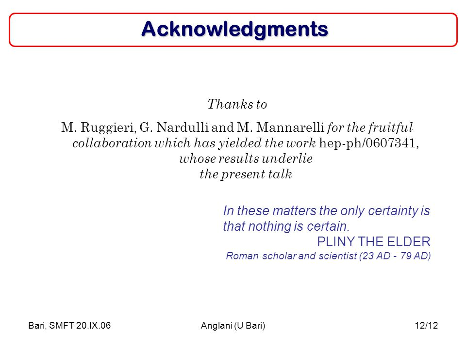 Bari, SMFT 20.IX.06Anglani (U Bari)12/12Acknowledgments In these matters the only certainty is that nothing is certain.