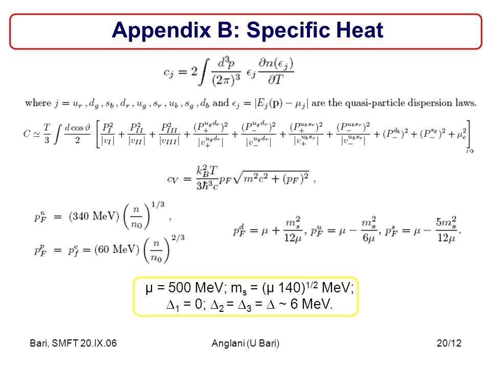 Bari, SMFT 20.IX.06Anglani (U Bari)20/12 Appendix B: Specific Heat μ = 500 MeV; m s = (μ 140) 1/2 MeV;  1 = 0;  2 =  3 =  ~ 6 MeV.