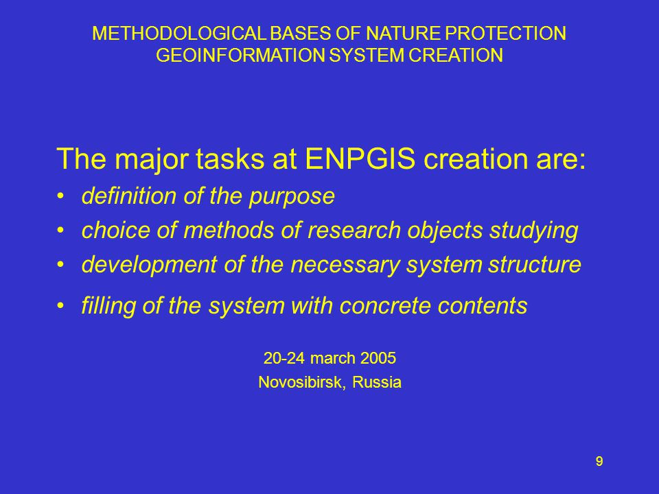 10 Purpose of ENPGIS is examination of natural and complexes and optimization of activity on nature protection and recovery 20-24 march 2005 Novosibirsk, Russia METHODOLOGICAL BASES OF NATURE PROTECTION GEOINFORMATION SYSTEM CREATION