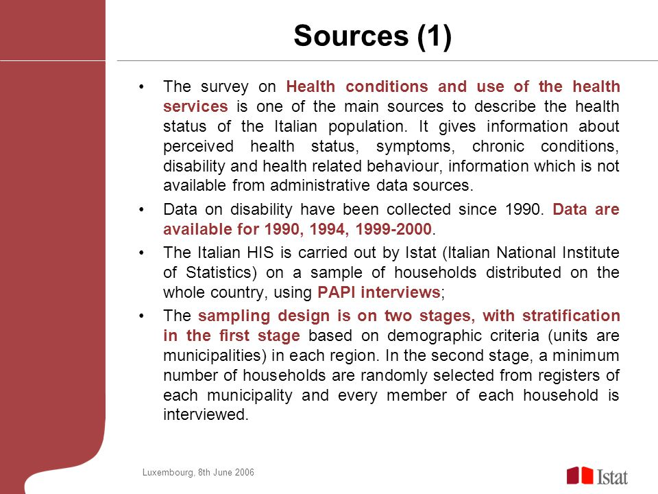 Luxembourg, 8th June 2006 Sources (1) The survey on Health conditions and use of the health services is one of the main sources to describe the health