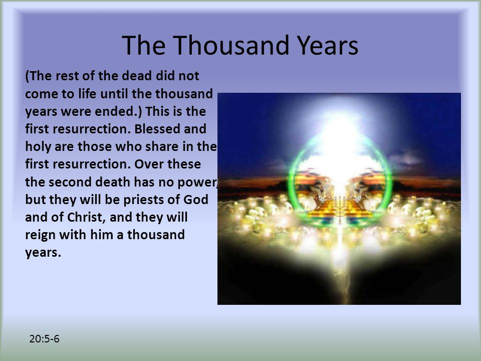 The Thousand Years (The rest of the dead did not come to life until the thousand years were ended.) This is the first resurrection.