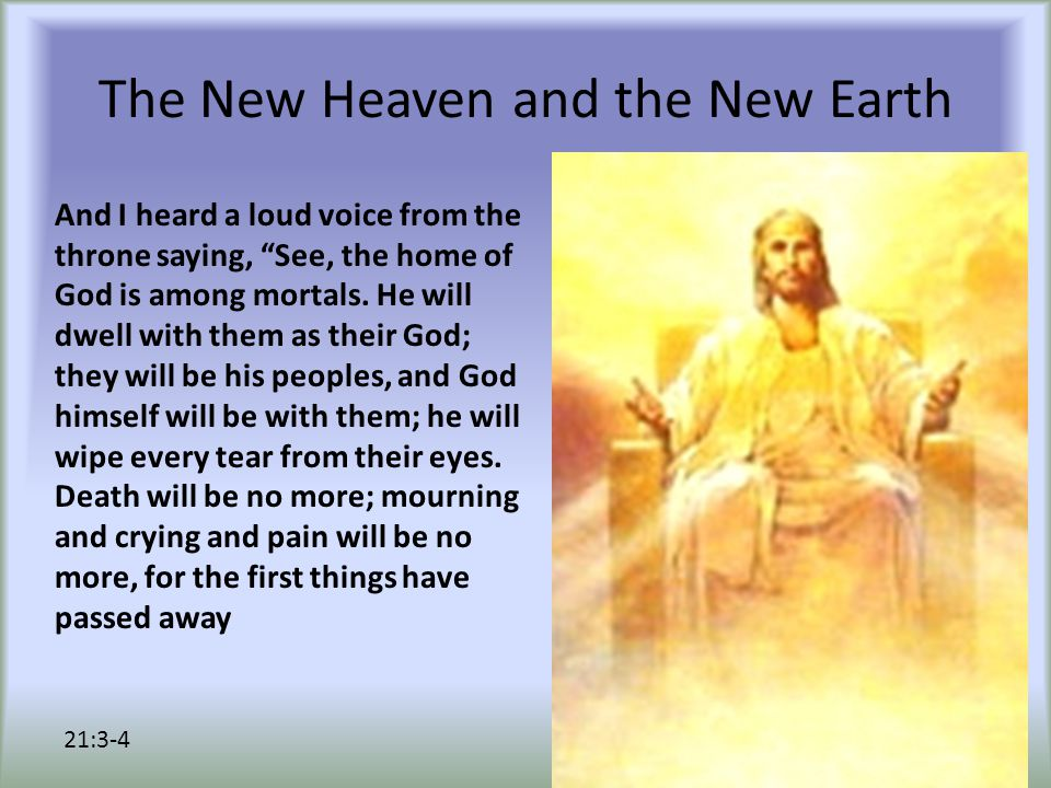The New Heaven and the New Earth And I heard a loud voice from the throne saying, See, the home of God is among mortals.