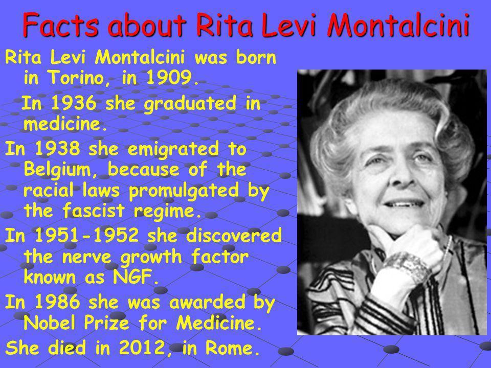Facts about Rita Levi Montalcini Rita Levi Montalcini was born in Torino, in 1909.