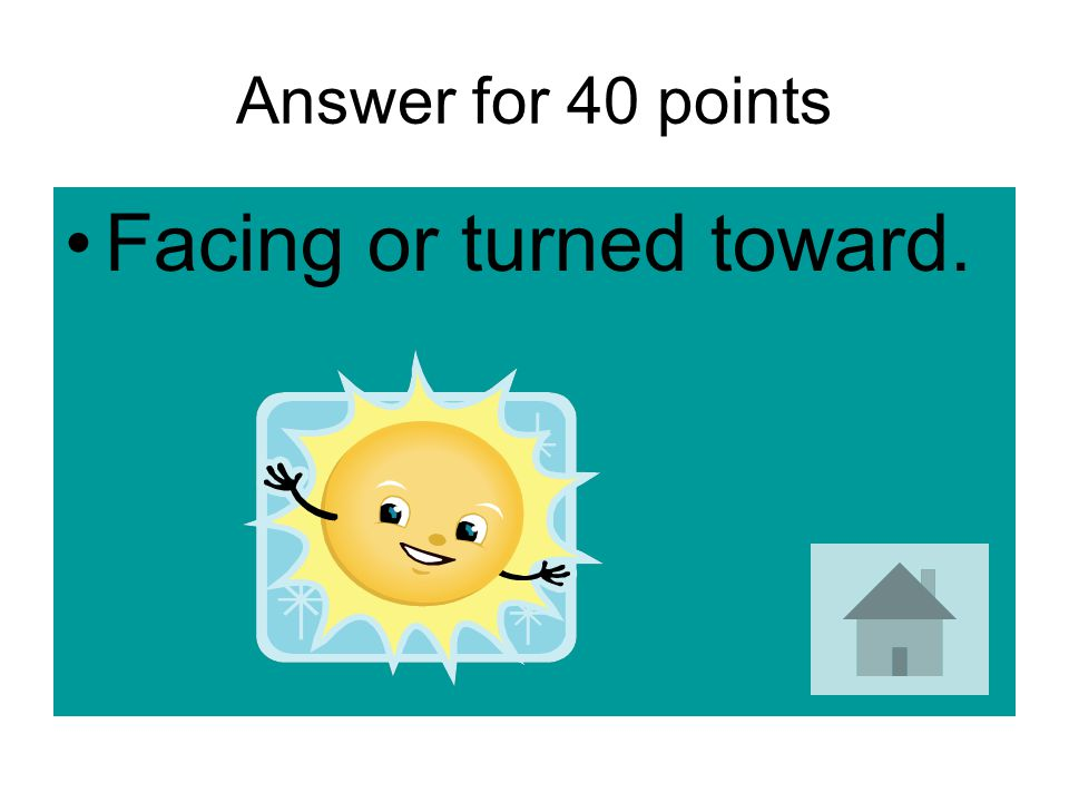 40 points It is day when your part of the Earth is __ the sun.