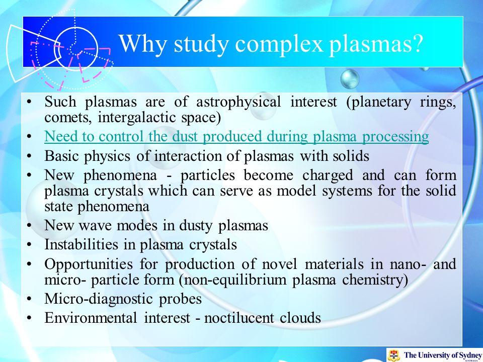 Why study complex plasmas.