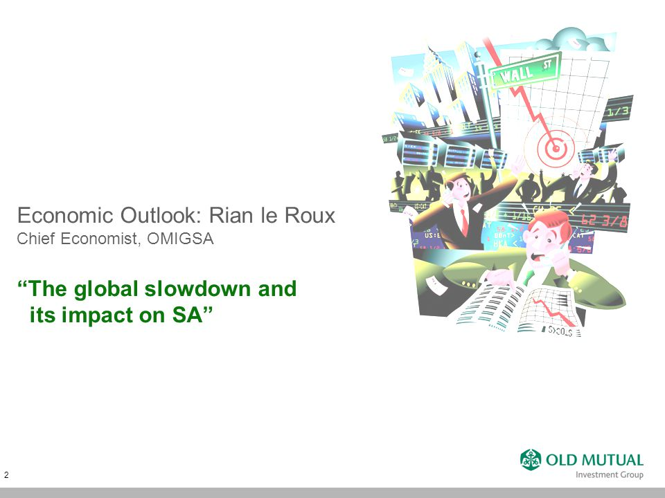 2 Economic Outlook: Rian le Roux Chief Economist, OMIGSA The global slowdown and its impact on SA