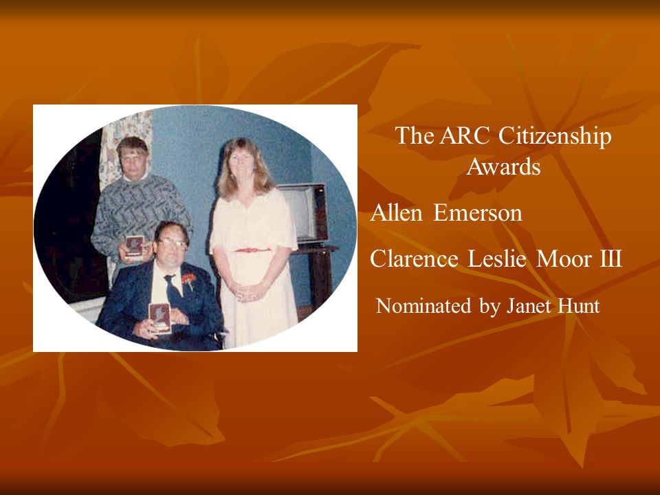 The ARC Citizenship Awards Allen Emerson Clarence Leslie Moor III Nominated by Janet Hunt