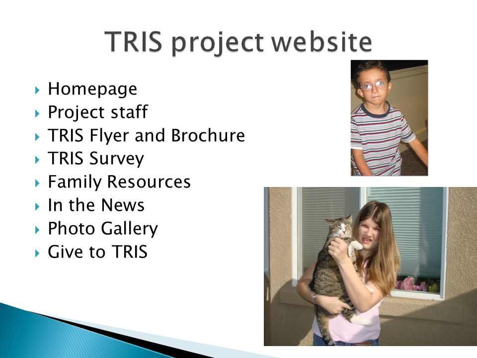  Homepage  Project staff  TRIS Flyer and Brochure  TRIS Survey  Family Resources  In the News  Photo Gallery  Give to TRIS