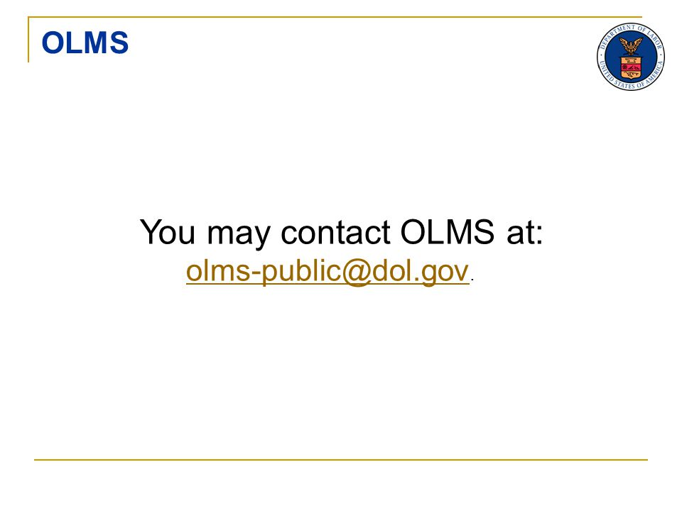OLMS You may contact OLMS at: olms-public@dol.gov. olms-public@dol.gov
