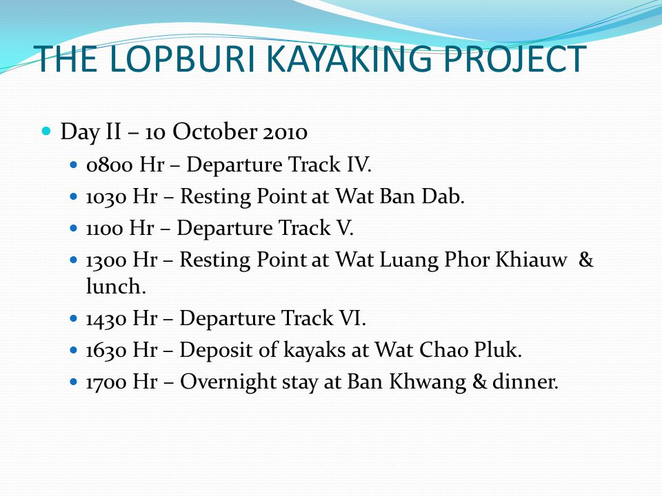 THE LOPBURI KAYAKING PROJECT Day II – 10 October 2010 0800 Hr – Departure Track IV.
