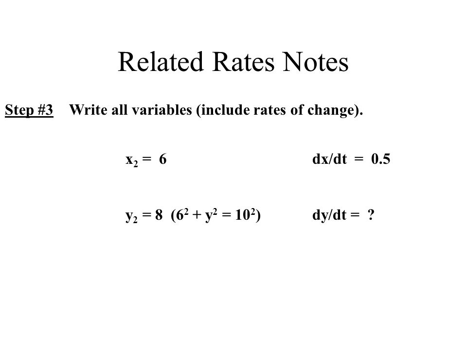 Related Rates Notes Step #3 Write all variables (include rates of change).