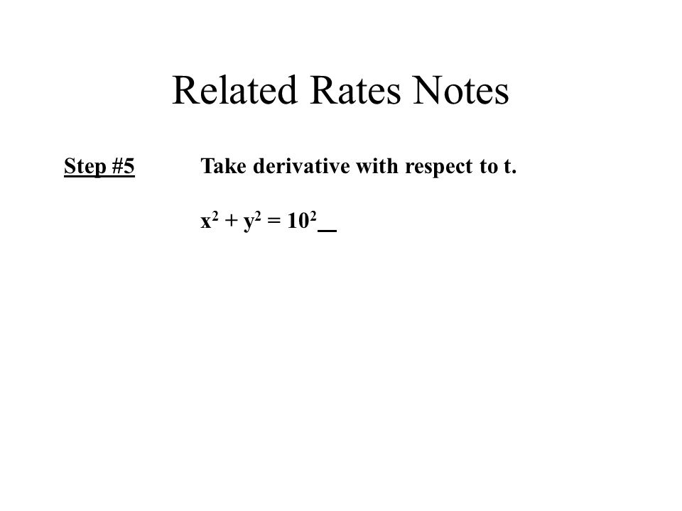 Related Rates Notes Step #5Take derivative with respect to t. x 2 + y 2 = 10 2